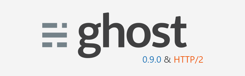 Ghost 0.9.0 and http2